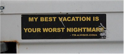 My best vacation is your worst nightmare.